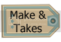 Make &amp; Takes